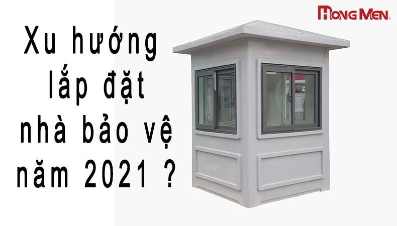 Xu hướng lắp đặt nhà bảo vệ năm 2021